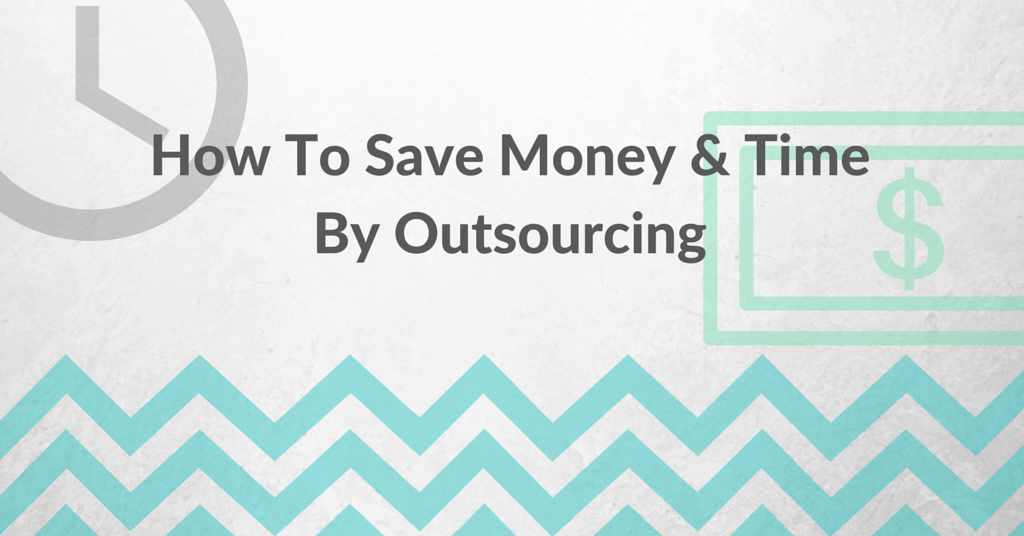 How To Save Money & Time By Outsourcing