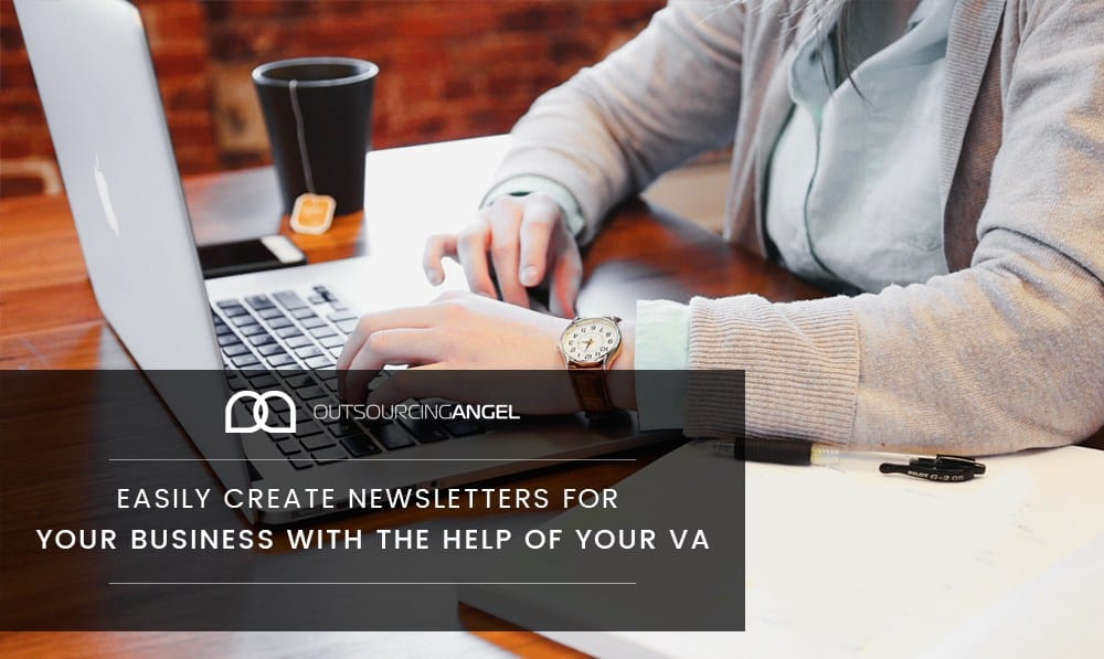Easily Create Newsletters For Your Business With The Help Of Your VA