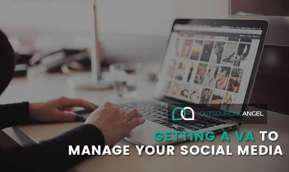 Getting A VA To Manage Your Social Media