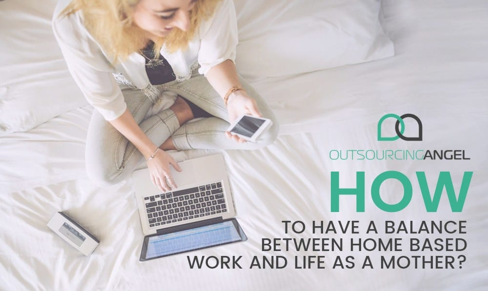 How to Have A Balance Between Home-Based Work and Life as a Mother