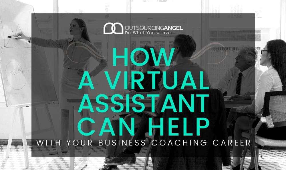 How A Virtual Assistant Can Help With Your Business Coaching Career