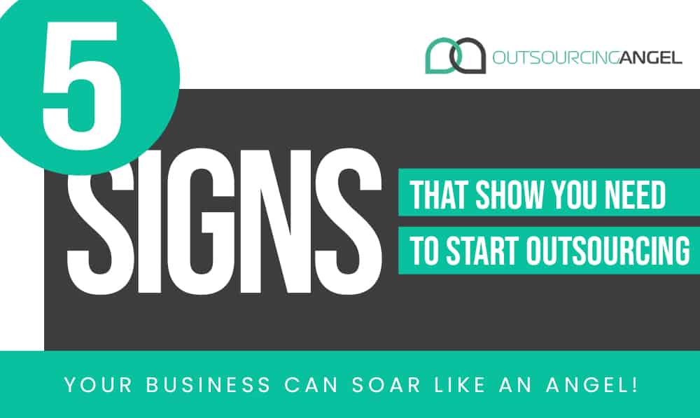 5 Signs That Show You Need to Start Outsourcing