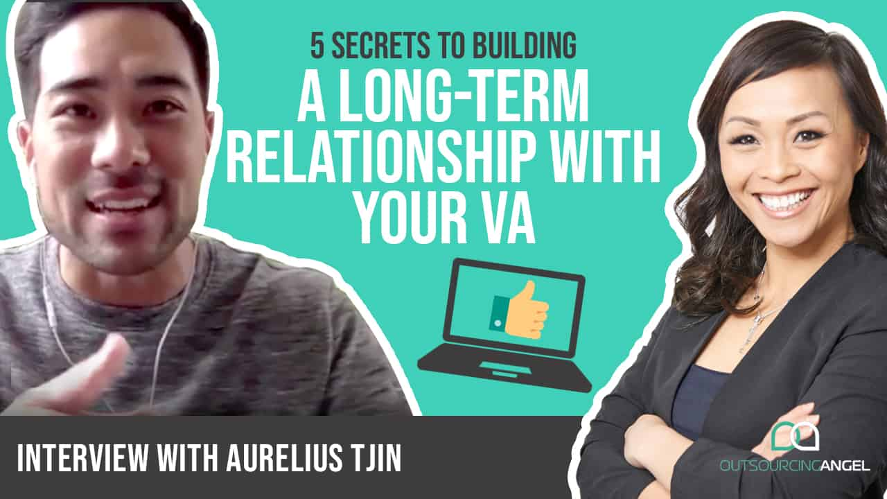 The 5 Secrets to Building a Win-Win Long Term Relationship with Your VA (Interview featuring Aurelius Tjin)