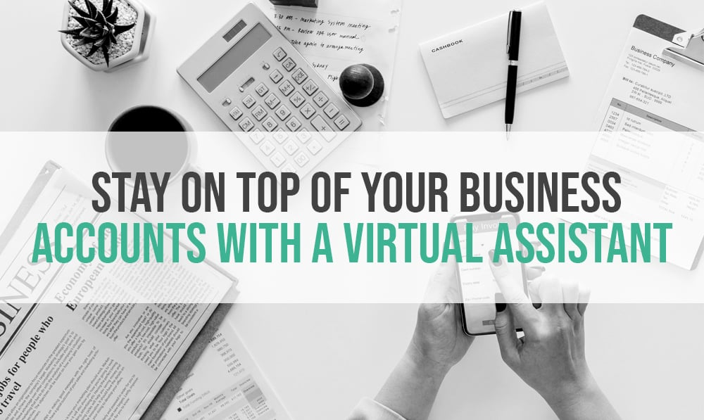 Stay On Top Of Your Business Accounts With A Virtual Assistant