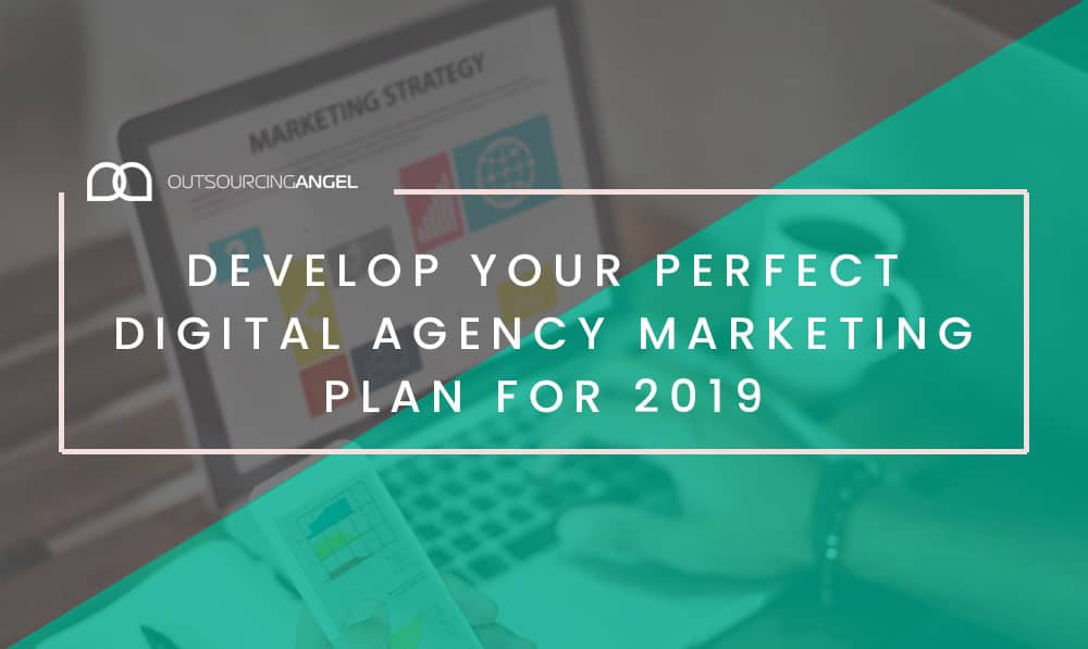 How To Develop Your Perfect Digital Agency Marketing Plan for 2019