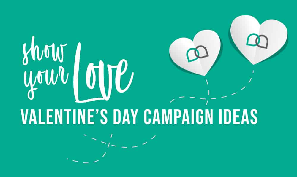 Show Your Love With These 6 Valentine S Day Campaign Ideas