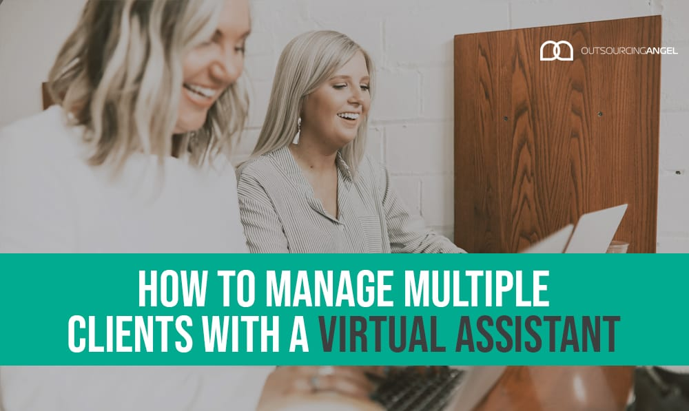 How To Manage Multiple Clients With A Virtual Assistant