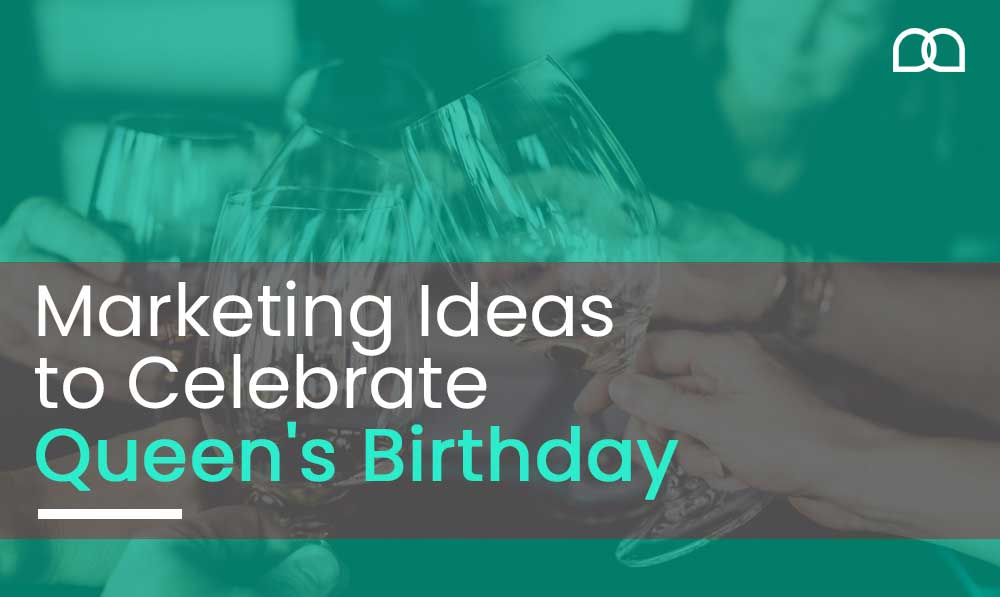 Marketing Ideas to Celebrate The Queen's Birthday