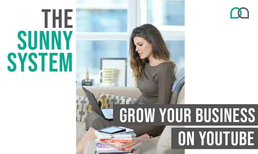 The Sunny System – How to Grow Your Business on YouTube