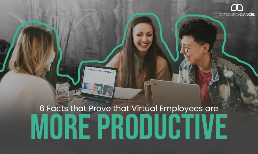 6 Facts that Prove that Virtual Employees are More Productive