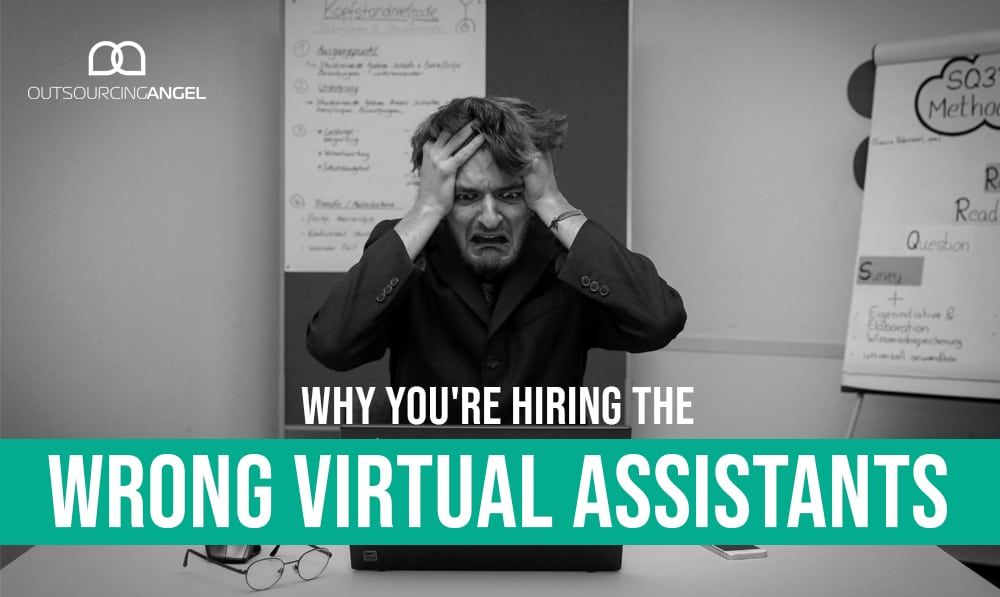 6 Reasons Why You're Hiring The Wrong Virtual Assistant