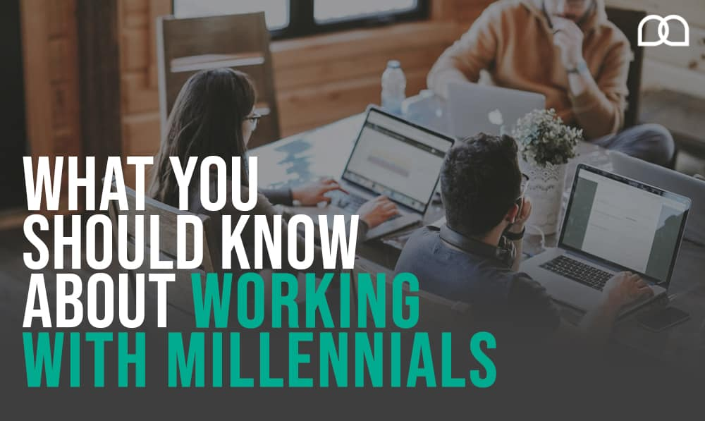 What You Should Know about Working with Millennials