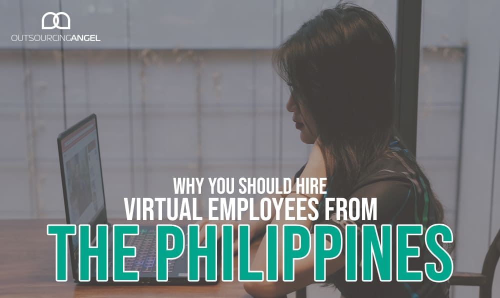 Why You Should Hire Virtual Employees from The Philippines