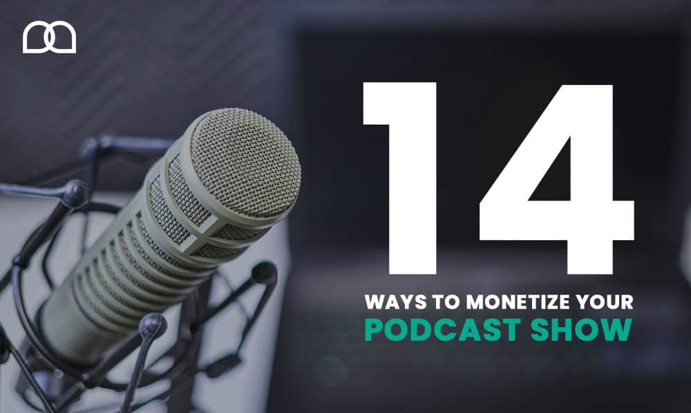 14 Ways To Monetize Your Podcast Show