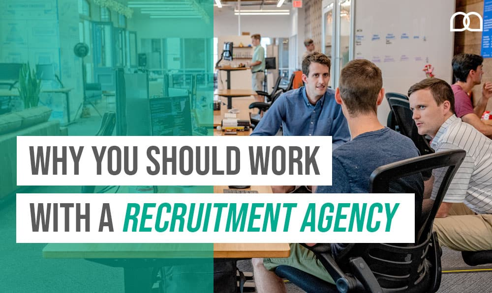 Why You Should Work with A Recruitment Agency