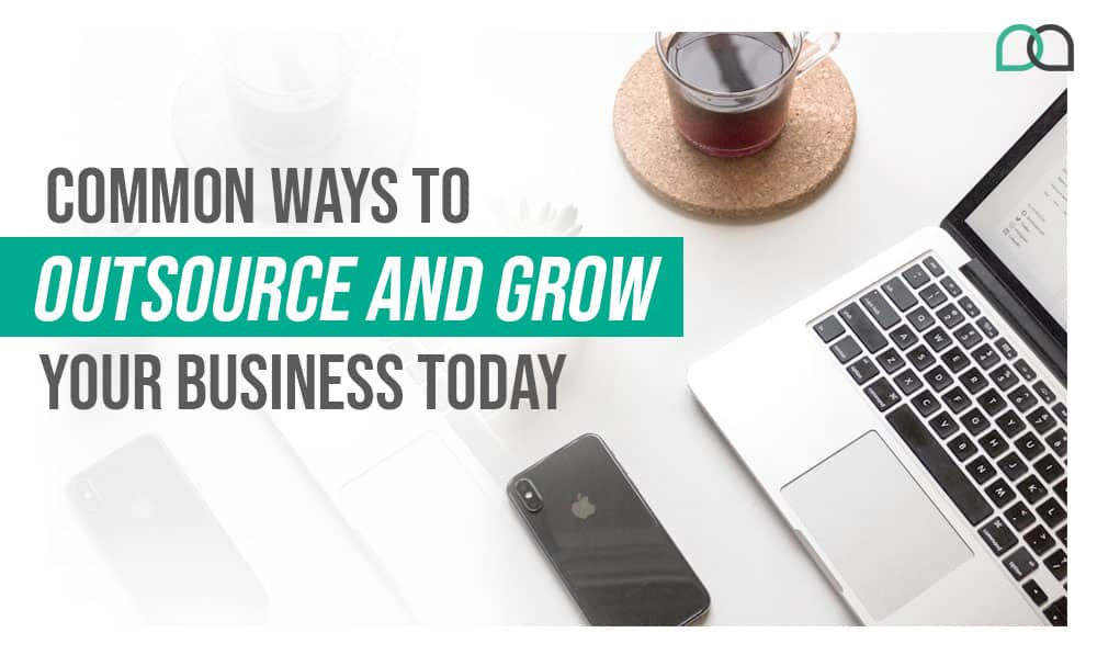 Common Ways to Outsource and Grow Your Business Today