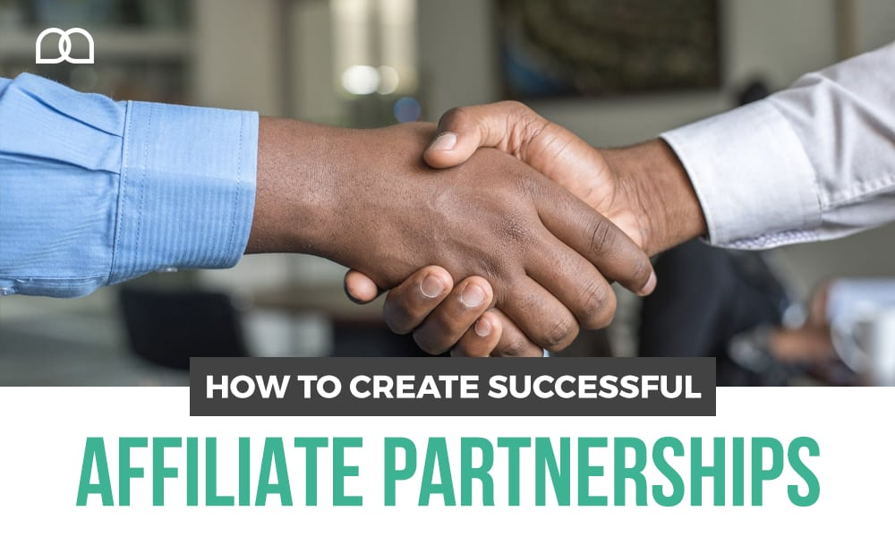 How To Create Successful Affiliate Partnerships