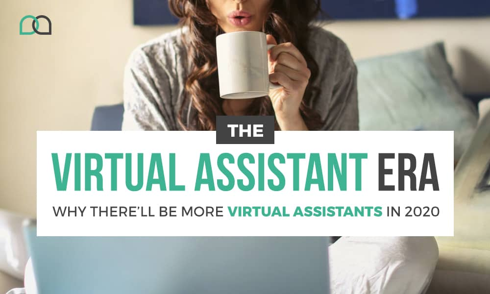 The Virtual Assistant Era: Why There'll Be More Virtual Assistants in 2020