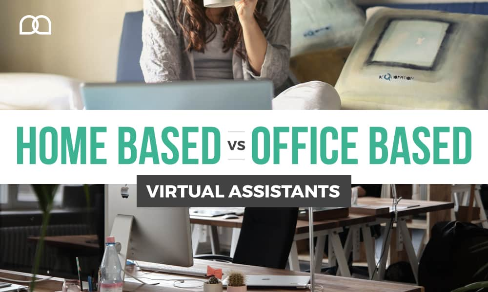 Working Home-based vs Office-based Which Should My Virtual Assistant Do