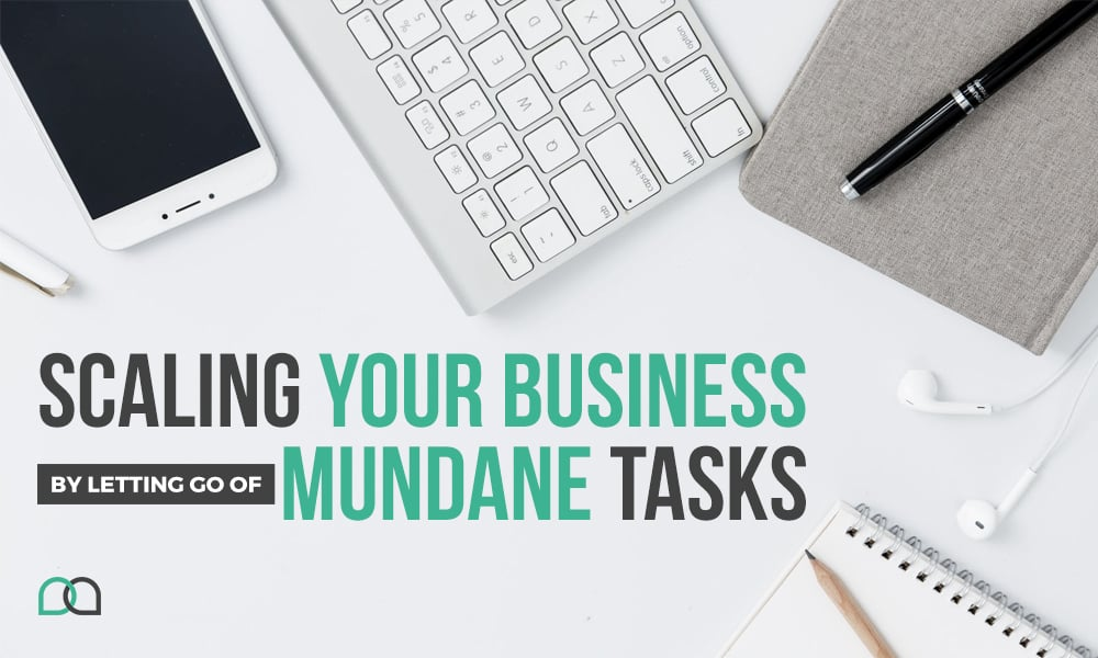Scaling Your Business by Letting Go of Mundane Tasks