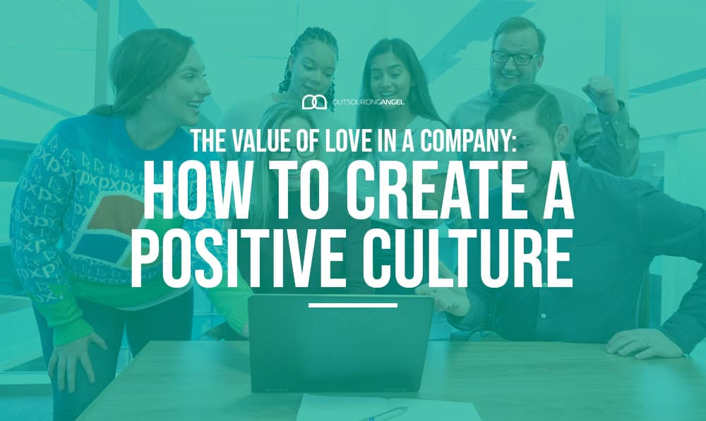 The Value of Love: How to Create a Positive Company Culture