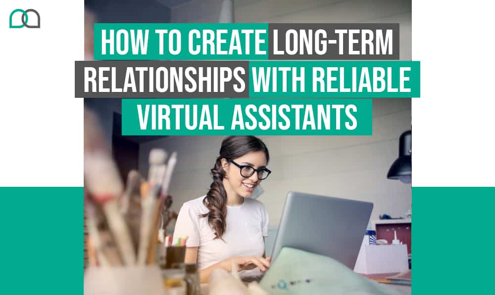 How to Create Long-term Relationships with Reliable Virtual Assistants