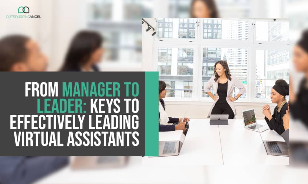 From Manager to Leader: Keys to Effectively Leading Virtual Assistants