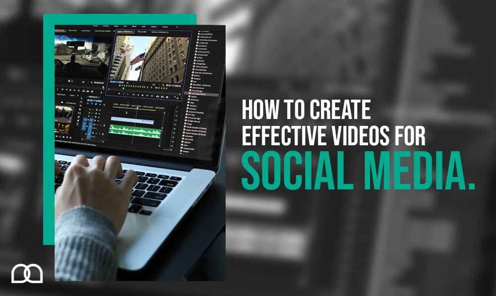 How to Create Effective Videos for Social Media