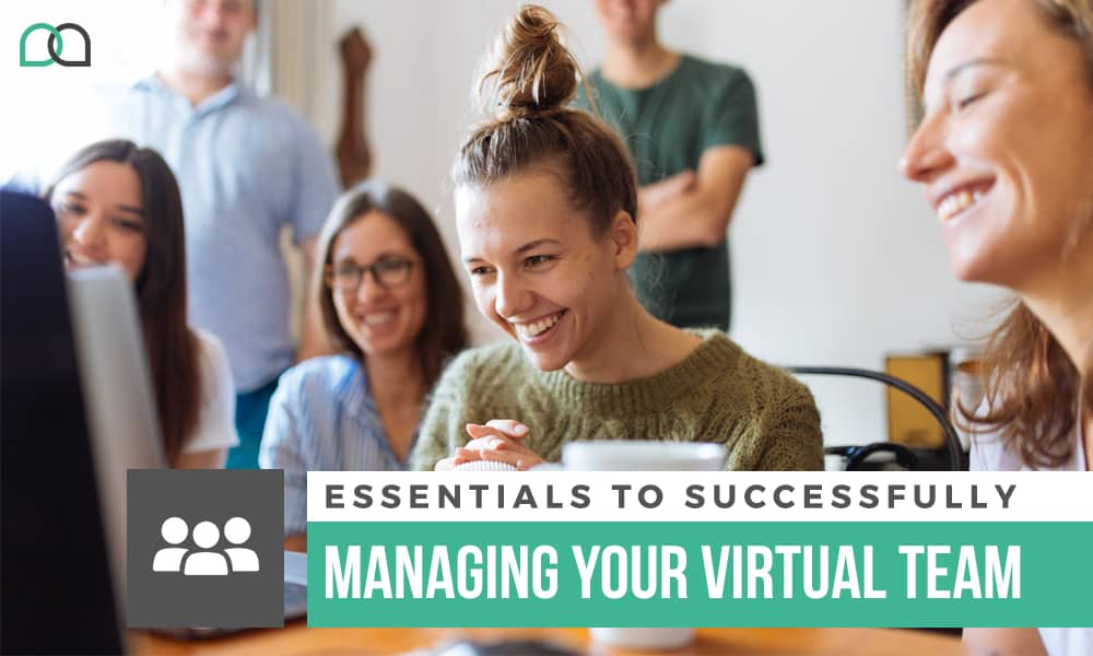 Essentials to Successfully Managing Your Virtual Team