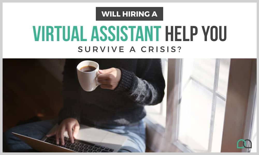 Will Hiring a Virtual Assistant Help You Survive a Crisis?