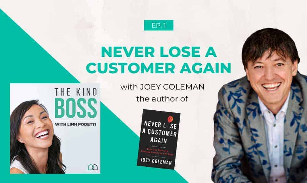 NEVER LOSE A CUSTOMER AGAIN with Joey Coleman | The Kind Boss Episode #1