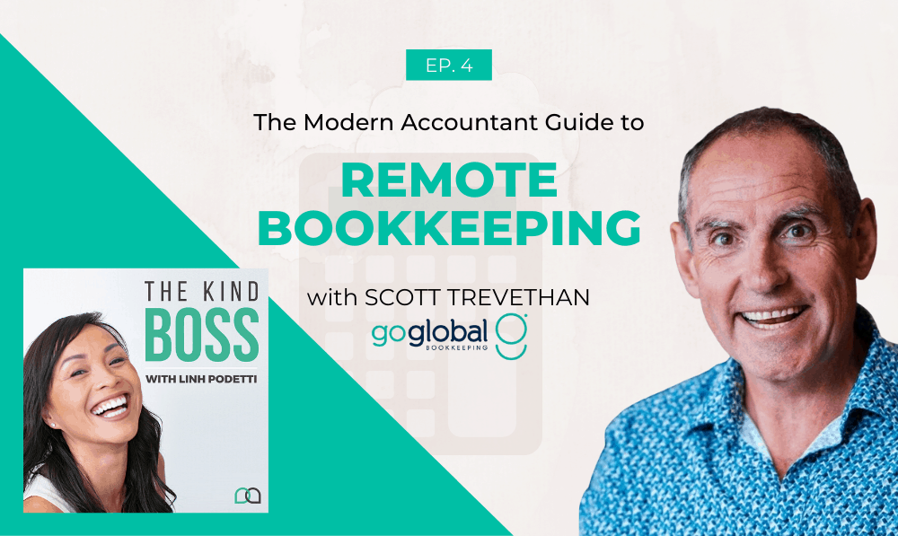 The Modern Accountant Guide to Remote Bookkeeping with Scott Trevethan | The Kind Boss Podcast Episode #4