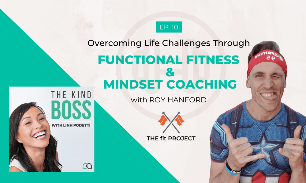 Overcoming Life Challenges Through Functional Fitness Training and Mindset Coaching with Roy Hanford | The Kind Boss Podcast Ep#10
