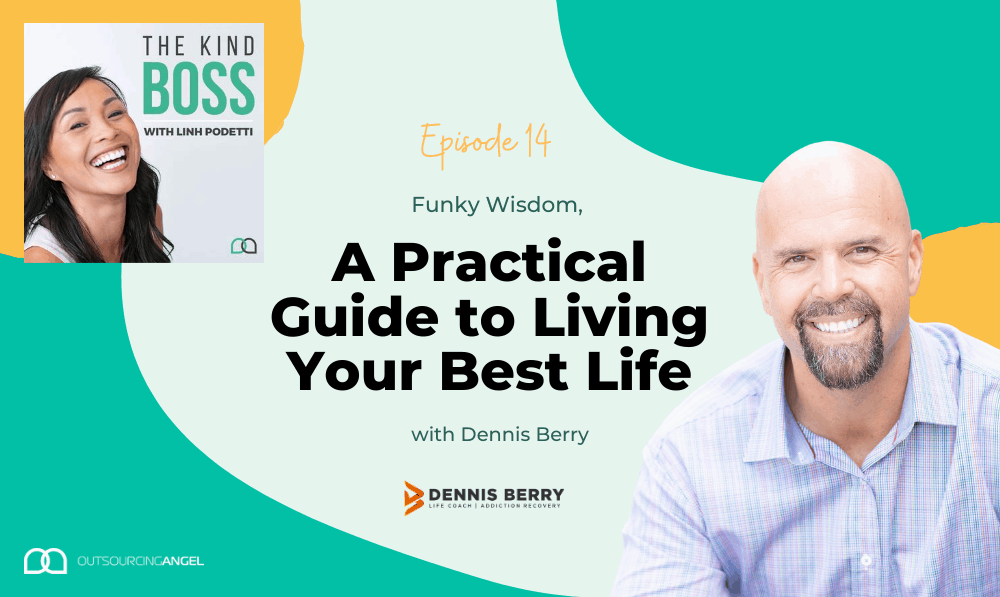 How to Live Your Best Life with Funky Wisdom with Dennis Berry | The Kind Boss Ep#14