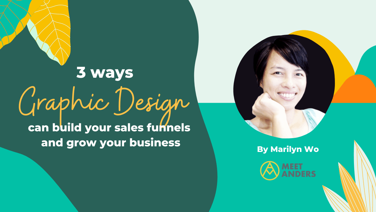 3 ways to harness the power of graphic design for building your sales funnels and growing your business