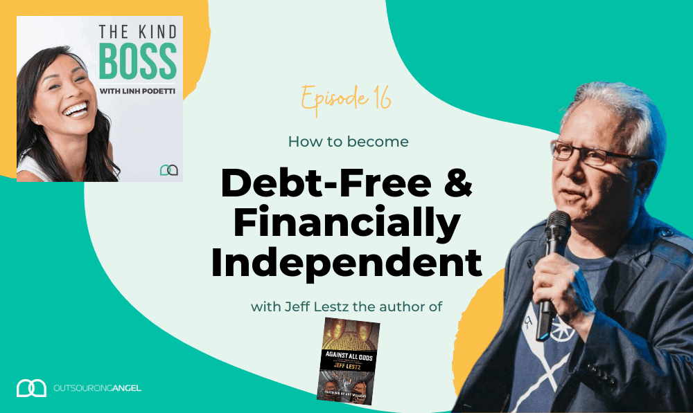 How to Become Debt Free and Financially Independent with Jeffrey Lestz | The Kind Boss Episode #16