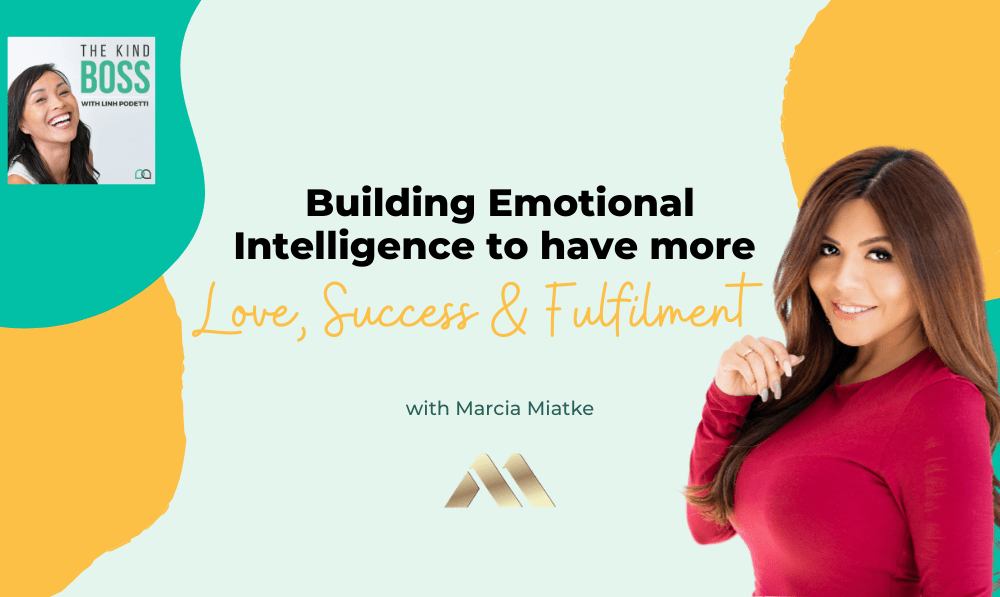 How to build emotional intelligence to experience more love, success and fulfilment with Marcia Miatke