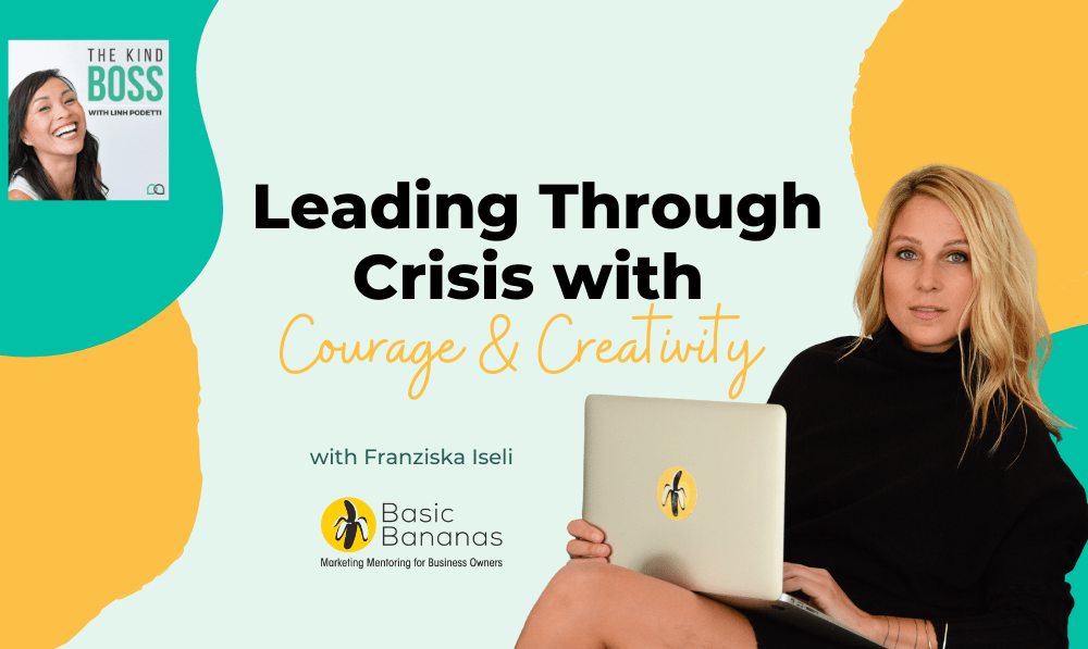 Leading Through Crisis with Courage and Creativity with Franziska Iseli