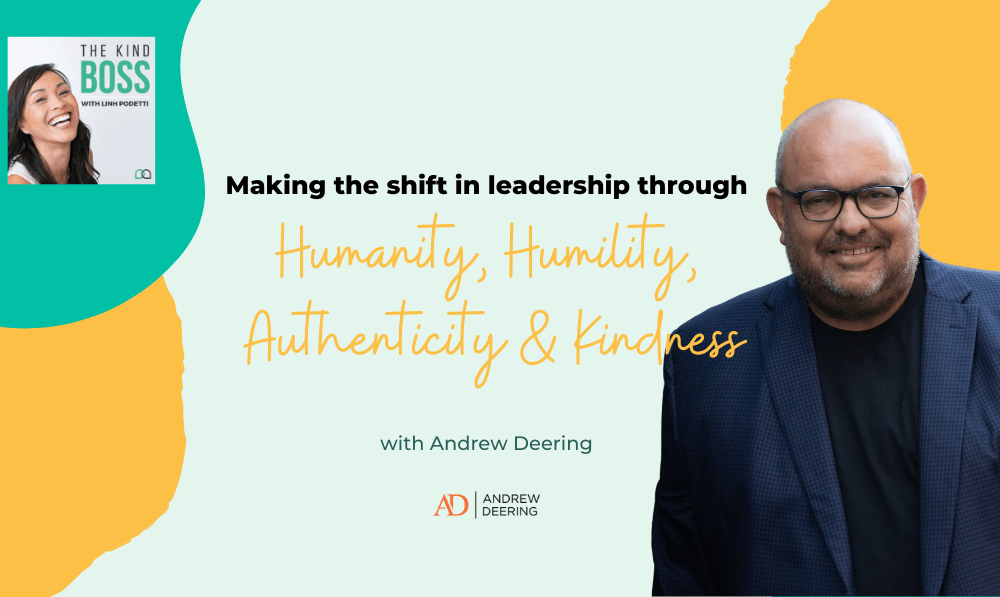 How to Be a Great Leader in Business Through Humanity, Humility, Authenticity and Kindness with Andrew Deering