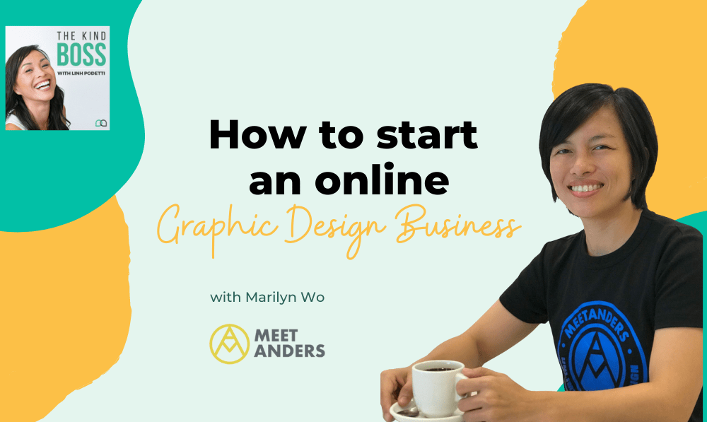 How to Start a Graphic Design Business Online with Marilyn Wo | The Kind Boss Episode #26