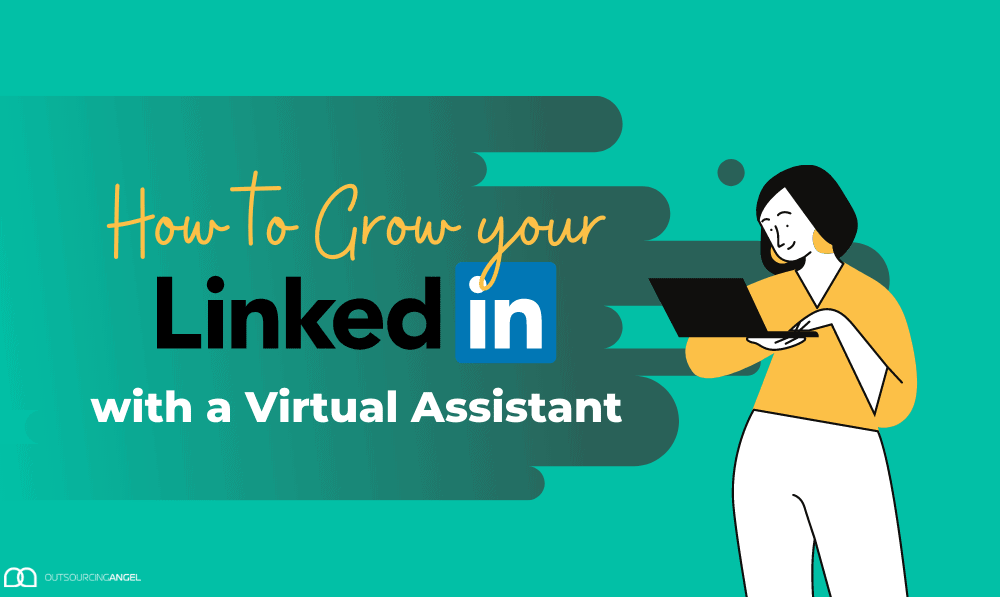 How to Grow your LinkedIn with a Virtual Assistant