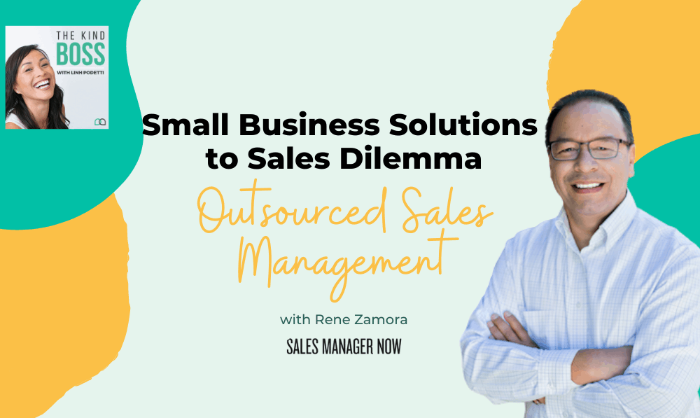 Outsourced Sales Management Small Business Solutions to Sales Dilemma with Rene Zamora