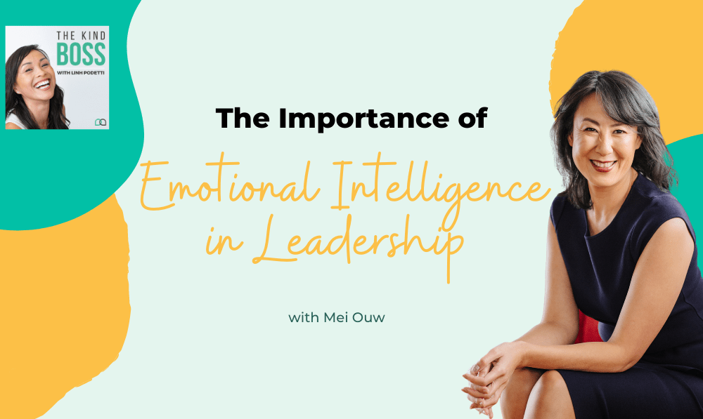 Emotional Intelligence Training for Leaders with Mei Ouw The Kind Boss Ep# 33