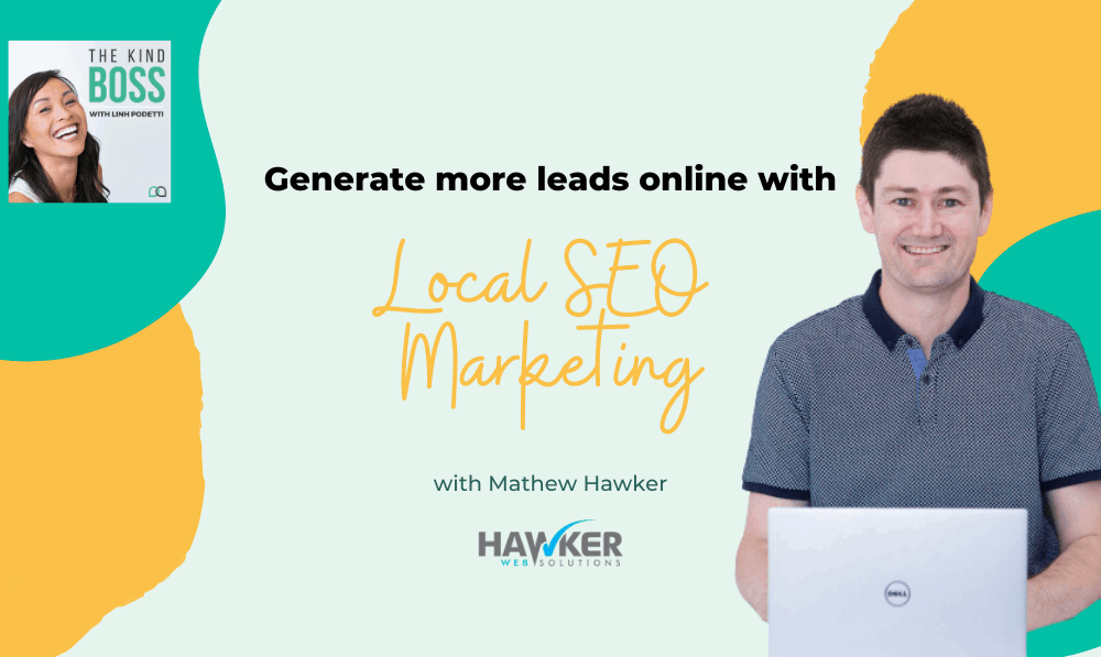 How to generate leads online with local SEO marketing with Mathew Hawker The Kind Boss Ep34
