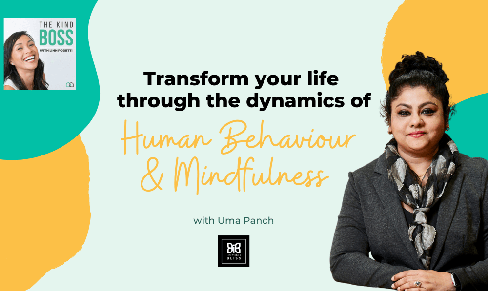 How to transform your life through the dynamics of human behaviour and mindfulness The Kind Boss Ep# 32
