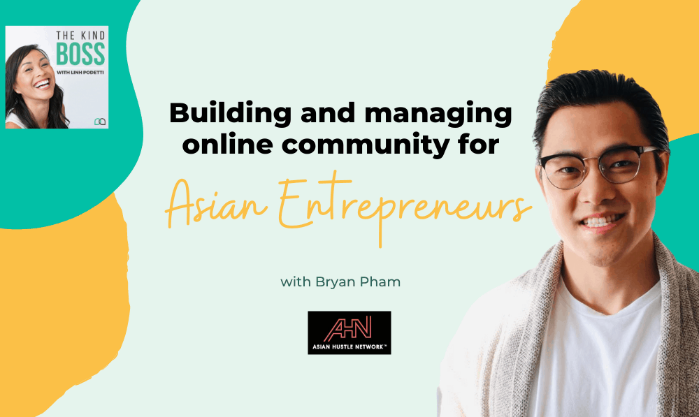 Building Online Community for Asian Entrepreneurs with Bryan Pham The Kind Boss Ep# 36