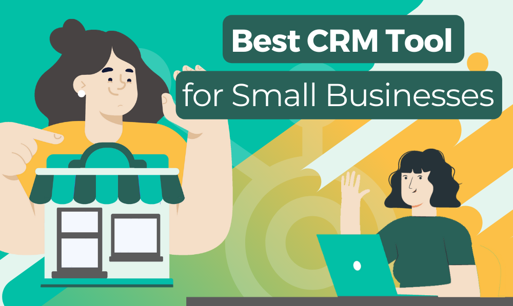 Best CRM tool for Small Businesses
